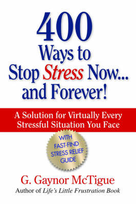 400 Ways to Stop Stress Now...and Forever! by G Gaynor McTigue image