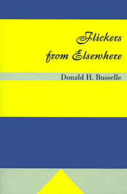 Flickers from Elsewhere by Donald H. Busselle image