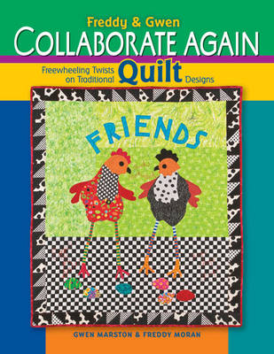 Freddy and Gwen Collaborate Again: Freewheeling Twists on Traditional Quilt Designs by Gwen Marston image