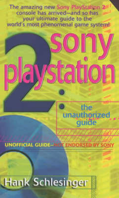 Sony PlayStation 2: The Unauthorised Guide by Hank Schlesinger