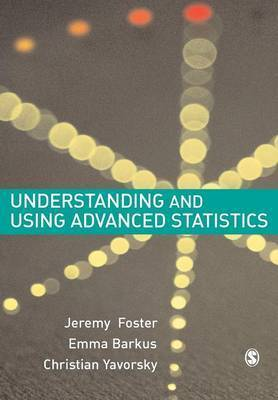 Understanding and Using Advanced Statistics by Jeremy J. Foster
