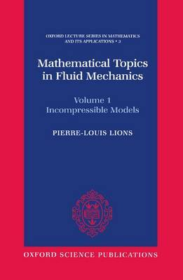 Mathematical Topics in Fluid Mechanics: Volume 1: Incompressible Models by Pierre-Louis Lions