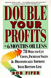 Double Your Profits in Six Months or Less by Bob Fifer image