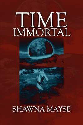 Time Immortal by Shawna Mayse