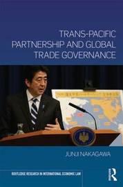 Trans-Pacific Partnership and Global Trade Governance by Junji Nakagawa