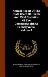 Annual Report of the State Board of Health and Vital Statistics of the Commonwealth of Pennslyvania, Volume 1 image