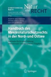 Handbuch Des Meeresnaturschutzrechts in Der Nord- Und Ostsee: Nationales Recht Unter Einbezug Internationaler Und Europaischer Vorgaben by Martin Gellermann