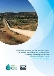 Guidance Manual for the Minimisation of NDMA and other Nitrosamines in Drinking and Recycled Water by Gayle Newcombe