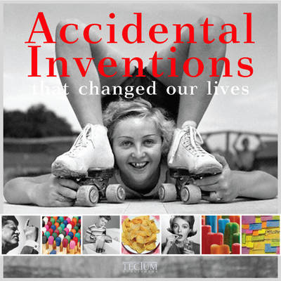 Accidental Inventions That Changed Our Lives by Birgit Krols