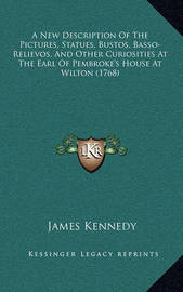 A New Description of the Pictures, Statues, Bustos, Basso-Relievos, and Other Curiosities at the Earl of Pembroke's House at Wilton (1768) by James Kennedy image