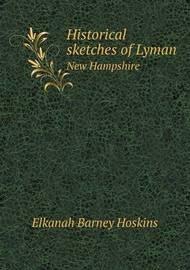 Historical Sketches of Lyman New Hampshire by Elkanah Barney Hoskins