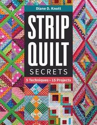 Strip Quilt Secrets by Diane D Knott
