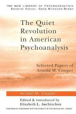 The Quiet Revolution in American Psychoanalysis by Arnold M Cooper