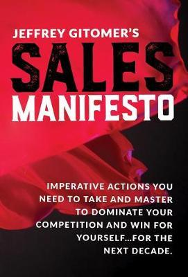 Jeffrey Gitomer's Sales Manifesto by Jeffrey Gitomer