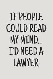 If People Could Read My Mind... I'd Need A Lawyer by Dartan Creations