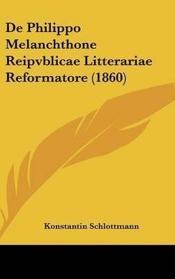 de Philippo Melanchthone Reipvblicae Litterariae Reformatore (1860) by Konstantin Schlottmann