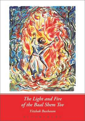 Light and Fire of the Baal Shem Tov by Yitzhak Buxbaum image