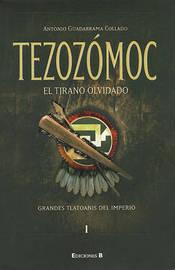 Tezozomoc, El Tirano Olvidado by Antonio Guadarrama image