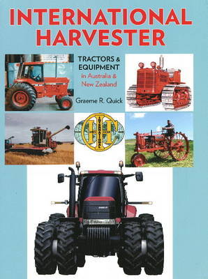International Harvester: Tractors & Equipment in Australia & New Zealand by Graeme R. Quick image