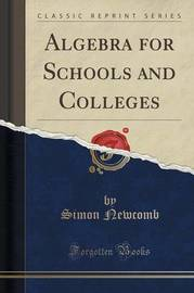 Algebra for Schools and Colleges (Classic Reprint) by Simon Newcomb