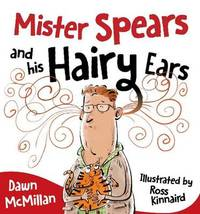 Mister Spears and His Hairy Ears by Dawn McMillan