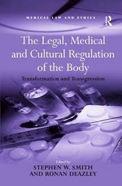 The Legal, Medical and Cultural Regulation of the Body by Stephen W Smith