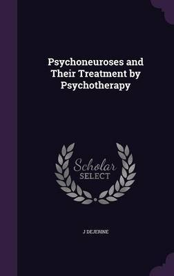 Psychoneuroses and Their Treatment by Psychotherapy by J Dejerine