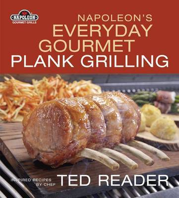 Napoleon's Everyday Gourmet Plank Grilling by Ted Reader image