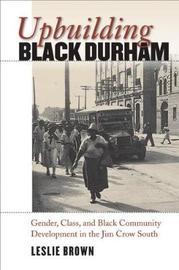 Upbuilding Black Durham by Leslie Brown