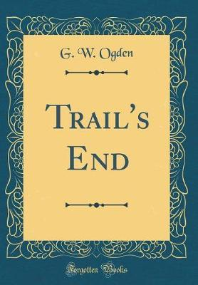 Trail's End (Classic Reprint) by G W Ogden image