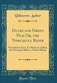Ducks and Green Peas Or, the Newcastle Rider by Unknown Author image