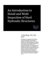 An Introduction to Detail and Weld Inspection of Steel Hydraulic Structures by J Paul Guyer