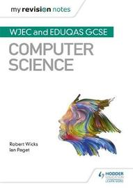 My Revision Notes: WJEC and Eduqas GCSE Computer Science by Robert Wicks