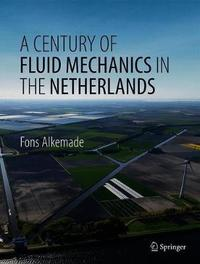 A Century of Fluid Mechanics in The Netherlands by Fons Alkemade