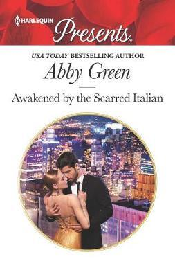 Awakened by the Scarred Italian by Abby Green
