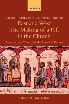 East and West: The Making of a Rift in the Church by Henry Chadwick image