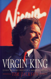 Virgin King: Inside Richard Branson's Business Empire by Tim Jackson