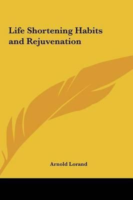Life Shortening Habits and Rejuvenation by Arnold Lorand image