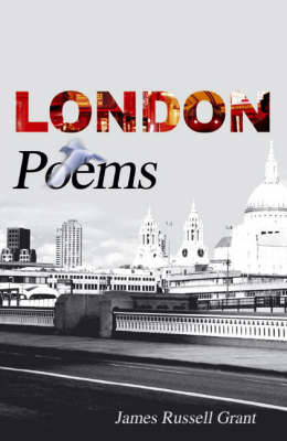London Poems by James Russell Grant