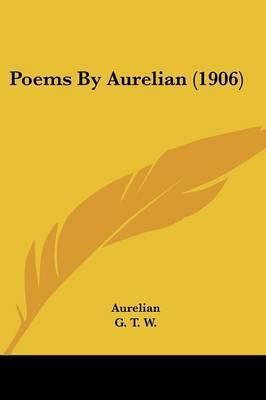 Poems by Aurelian (1906) by Aurelian