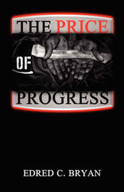 The Price of Progress by Edred C. Bryan