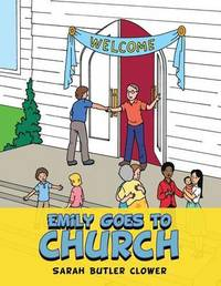 Emily Goes to Church by Sarah Butler Clower