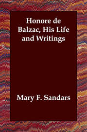 Honore de Balzac, His Life and Writings by Mary F. Sandars image