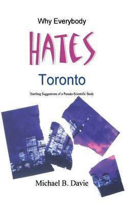Why Everybody Hates Toronto by Michael B Davie