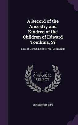 A Record of the Ancestry and Kindred of the Children of Edward Tomkins, Sr by Edward Tompkins