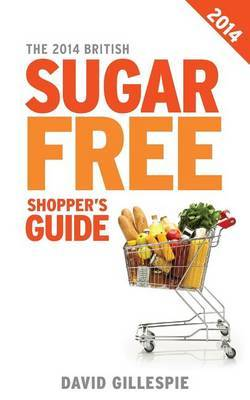 The 2014 British Sugar Free Shopper's Guide by David Gillespie