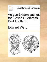 Vulgus Britannicus by Edward Ward