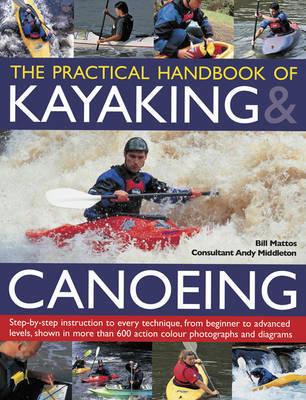 Practical Handbook of Kayaking & Canoeing by Mattos Bill