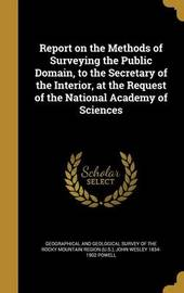 Report on the Methods of Surveying the Public Domain, to the Secretary of the Interior, at the Request of the National Academy of Sciences by John Wesley 1834-1902 Powell