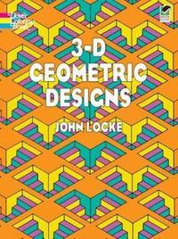 3-D Geometric Designs by John Locke
